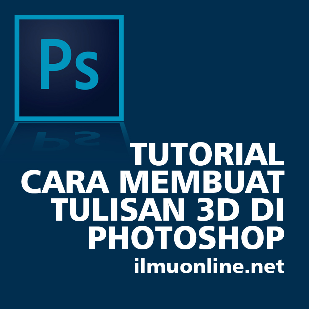 Tutorial Cara Membuat Tulisan 3D di Photoshop